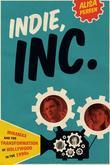 Indie, Inc.: Miramax and the Transformation of Hollywood in the 1990s