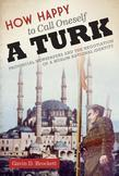 How Happy to Call Oneself a Turk: Provincial Newspapers and the Negotiation of a Muslim National Identity