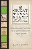 The Great Texas Stamp Collection: How Some Stubborn Texas Confederate Postmasters, a Handful of Determined Texas Stamp Collectors, and a Few of the Wo