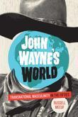 John Wayne's World: Transnational Masculinity in the Fifties