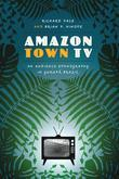 Amazon Town TV: An Audience Ethnography in Gurupá, Brazil