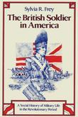 The British Soldier in America: A Social History of Military Life in the Revolutionary Period