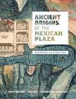 Ancient Origins of the Mexican Plaza: From Primordial Sea to Public Space