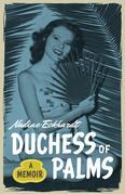 Duchess of Palms: A Memoir