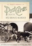 Postcards from the Rio Bravo Border: Picturing the Place, Placing the Picture, 1900s-1950s