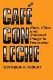 Cafv© con leche: Race, Class, and National Image in Venezuela