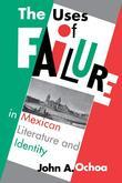 The Uses of Failure in Mexican Literature and Identity