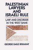 Palestinian Lawyers and Israeli Rule: Law and Disorder in the West Bank