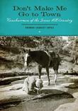 Don't Make Me Go to Town: Ranchwomen of the Texas Hill Country