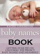 Baby Names Book: Getting Started on Choosing the Perfect Baby Names and Meanings.