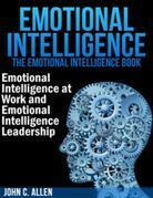 Emotional Intelligence: The Emotional Intelligence Book -- Emotional Intelligence at Work and Emotional Intelligence Leadership