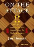 On The Attack: The Art of Attacking Chess According to the Modern Masters