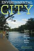 Environmental City: People, Place, Politics, and the Meaning of Modern Austin