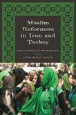 Muslim Reformers in Iran and Turkey: The Paradox of Moderation