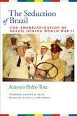 The Seduction of Brazil: The Americanization of Brazil during World War II