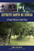 Espíritu Santo de Zúñiga: A Frontier Mission in South Texas