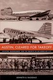 Austin, Cleared for Takeoff: Aviators, Businessmen, and the Growth of an American City