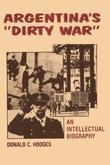 "Argentina's ""Dirty War"": An Intellectual Biography"