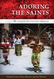 Adoring the Saints: Fiestas in Central Mexico