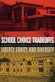 School Choice Tradeoffs: Liberty, Equity, and Diversity