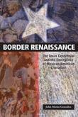 Border Renaissance: The Texas Centennial and the Emergence of Mexican American Literature