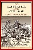 The Last Battle of the Civil War: Palmetto Ranch