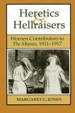 Heretics and Hellraisers: Women Contributors to the Masses, 1911-1917