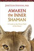 Awaken the Inner Shaman: A Guide to the Power Path of the Heart