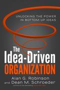 The Idea-Driven Organization: Unlocking the Power in Bottom-Up Ideas