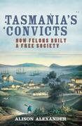 Tasmania's Convicts: How Felons Built a Free Society