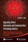 Upgrading China's Information and Communication Technology Industry: State-Firm Strategic Coordination and the Geography of Technological Innovation: