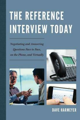 The Reference Interview Today: Negotiating and Answering Questions Face to Face, on the Phone, and Virtually