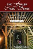 The Fuller Creek Series; The Mystery of Fuller Creek Mine