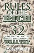 Rules of the Rich: 32 Rules to Start on the Road to Becoming Wealthy