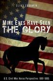 Mine Eyes Have Seen the Glory: U.S. Civil War Horse Perspective: 1861-1865