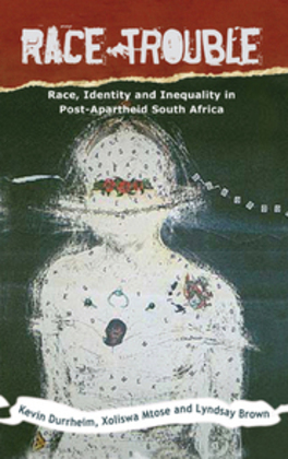 Race Trouble: Race, Identity and Inequality in Post-Apartheid South Africa