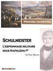 Schulmeister, l'espionnage militaire sous Napoléon Ier