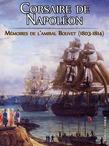 Corsaire de Napoléon. Les campagnes de l'amiral Bouvet