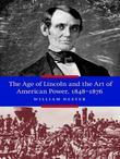 The Age of Lincoln and the Art of American Power, 1848-1876