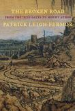 Patrick Leigh Fermor - The Broken Road: From the Iron Gates to Mount Athos