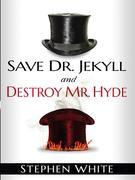 Save Dr. Jekyll and Destroy Mr. Hyde