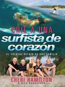 Crié a Una Surfista de Corazón: El colosal relato de una familia