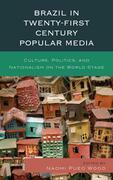 Brazil in Twenty-First Century Popular Media: Culture, Politics, and Nationalism on the World Stage