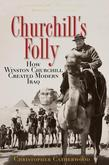 Churchill's Folly: How Winston Churchill Created Modern Iraq
