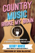Country Music Broke My Brain: A Behind-the-Microphone Peek at Nashville¿s Famous and Fabulous Stars