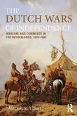 The Dutch Wars of Independence: Warfare and Commerce in the Netherlands 1570-1680