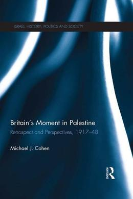 Britain's Moment in Palestine: Retrospect and Perspectives, 1917-1948