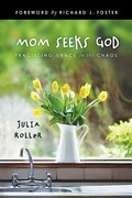 Mom Seeks God: Practicing Grace in the Chaos