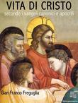 Vita di Cristo  secondo i vangeli canonici e apocrifi