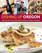 Dishing Up(r) Oregon: 145 Recipes That Celebrate Farm-To-Table Flavors